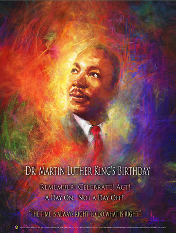 "New 2019 Item#  MLK19 (18x24"") - Dr. Martin Luther King's Birthday - The Time is Always ...OM"