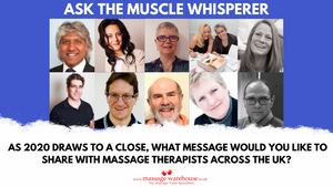 As 2020 draws to a close, what message would you like to share with massage therapists across the UK? (Ask the Muscle Whisperer Series)