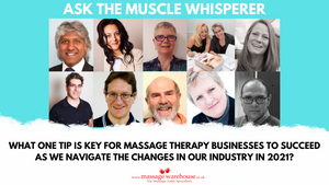 What one tip is key for massage therapy businesses to succeed as we navigate the changes in our industry in 2021? Ask the Muscle Whisperer Series