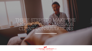 3 Steps To Make The Most Of Your Massage Client Consultations