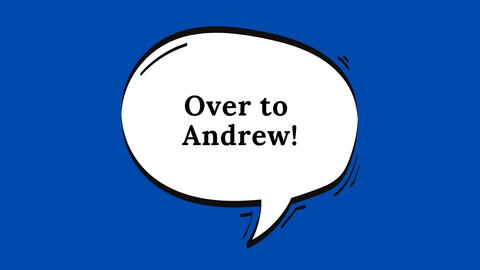 Dark blue background with a white speech bubble with the text - over to Andrew!