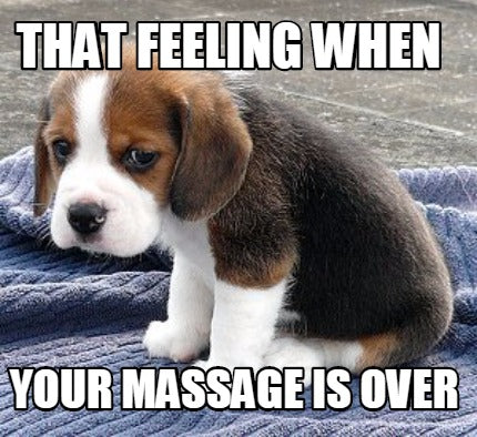 That feeling when your massage is over meme