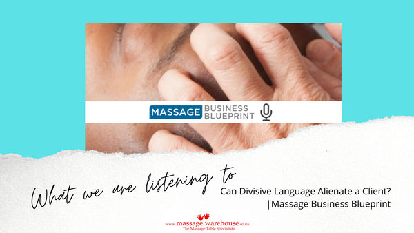 What we are listening to from Massage Warehouse - Can Divisive Language Alienate a Client?- massage business blueprint