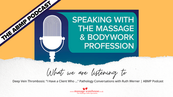 "What are we listening to from Massage Warehouse - ABMP podcast Ep 42 – Deep Vein Thrombosis: ""I Have a Client Who …"" Pathology Conversations with Ruth Werner"