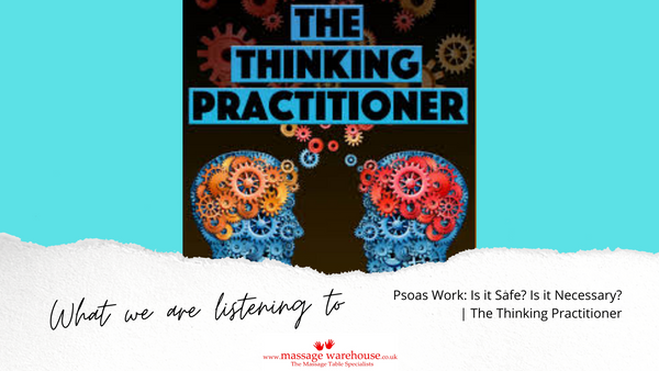 What are we listening to from Massage Warehouse - The Thinking Practioner - Psoas Work: Is it Safe? Is it Necessary?