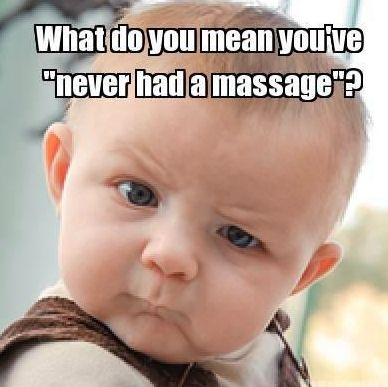 What do you mean you have never had a massage meme