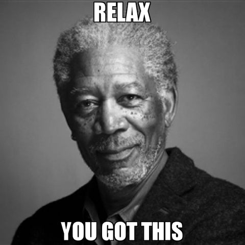Relax you got this meme with Morgan Freeman