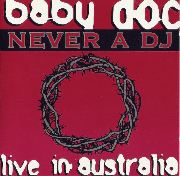 Baby Doc  ‎–  Never A DJ: Live In Australia