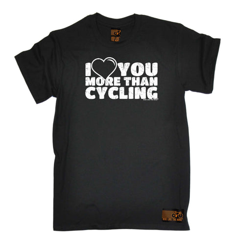 Ride Like The Wind Cycling Tee - I Love You More Than Cycling - Mens T-Shirt