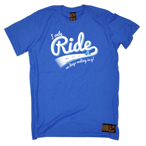 Ride Like The Wind Cycling Tee - I Only Ride On Days Ending In Y - Mens T-Shirt