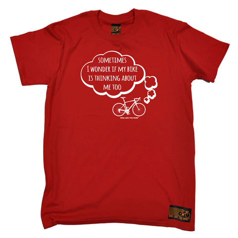 Ride Like The Wind Cycling Tee - Sometimes I Wonder If My Bike Is Thinking About Me - Mens T-Shirt