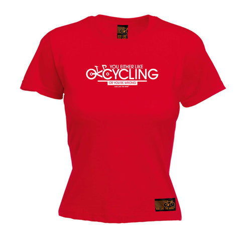 Ride Like The Wind Cycling Tee - You Either Like Cycling Or Your Wrong -  Womens Fitted Cotton T-Shirt Top T Shirt