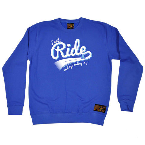 Ride Like The Wind Cycling Sweatshirt - I Only Ride On Days Ending In Y - Sweater Jumper