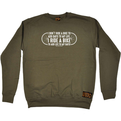 Ride Like The Wind Cycling Sweatshirt - I Dont Ride To Add Days To My Life - Sweater Jumper