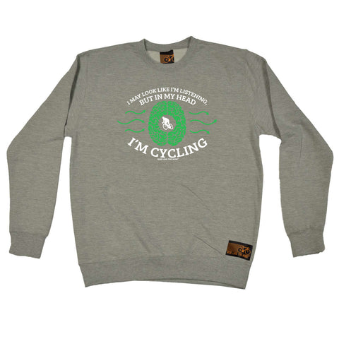 Ride Like The Wind Cycling Sweatshirt - I May Look Like Im Listening Cycling - Sweater Jumper