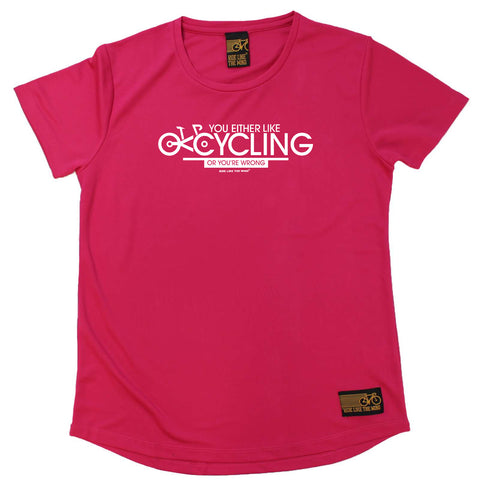 Ride Like The Wind Cycling Ladies Tee - You Either Like Cycling Or Your Wrong - Round Neck Dry Fit Performance T-Shirt