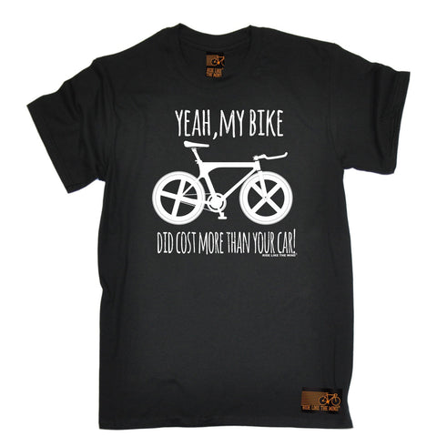 Ride Like The Wind Men's Yeah My Bike Did Cost More Than Your Car Cycling T-Shirt