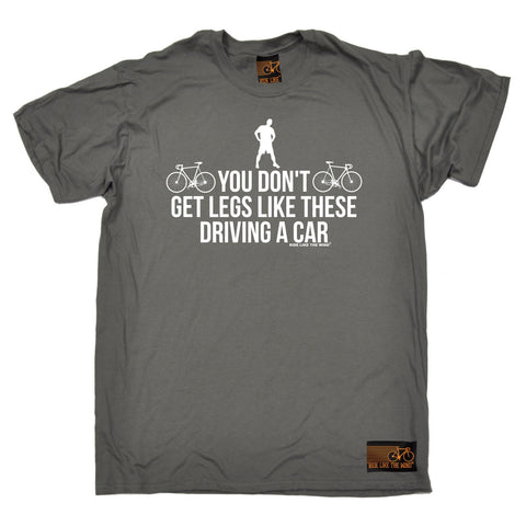 Ride Like The Wind Men's You Don't Get Legs Like These Driving A Car Cycling T-Shirt