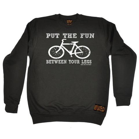 Ride Like The Wind Put The Fun Between Your Legs Cycling Sweatshirt