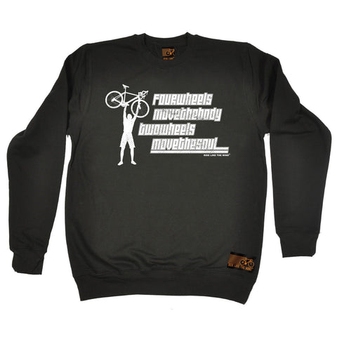 Ride Like The Wind Four Wheels Move The Body Two Wheels Move The Soul Cycling Sweatshirt