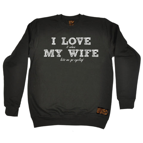 Ride Like The Wind I Love It When My Wife Let's Me Go Cycling Sweatshirt