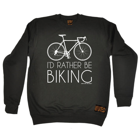 Ride Like The Wind I'd Rather Be Biking Cycling Sweatshirt