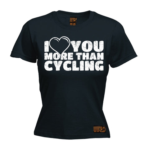 Ride Like The Wind Women's I Love You More Than Cycling T-Shirt
