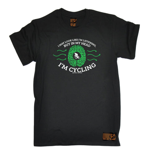 Ride Like The Wind Men's I May Look Like I'm Listening In My Head I'm Cycling T-Shirt