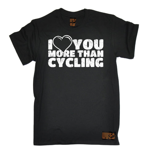 Ride Like The Wind Men's I Love You More Than Cycling T-Shirt