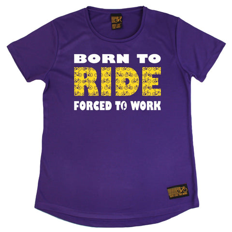 Women's RIDE LIKE THE WIND - Born To Ride Forced To Work - Premium Dry Fit Breathable Sports ROUND NECK T-SHIRT - tee top cycling cycle bicycle jersey t shirt