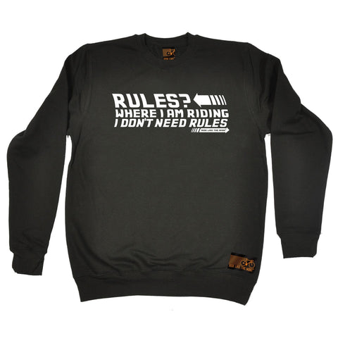 Ride Like The Wind Where I Am Riding I Don't Need Rules Cycling Sweatshirt