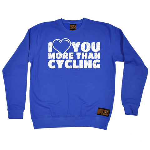 Ride Like The Wind I Love You More Than Cycling Sweatshirt