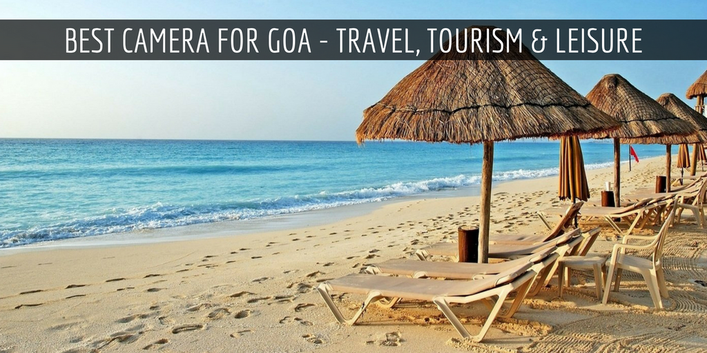 Best Camera for Goa - Travel, Tourism & Leisure