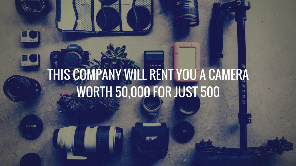 THIS COMPANY WILL RENT YOU A CAMERA  WORTH 50,000 FOR JUST 500