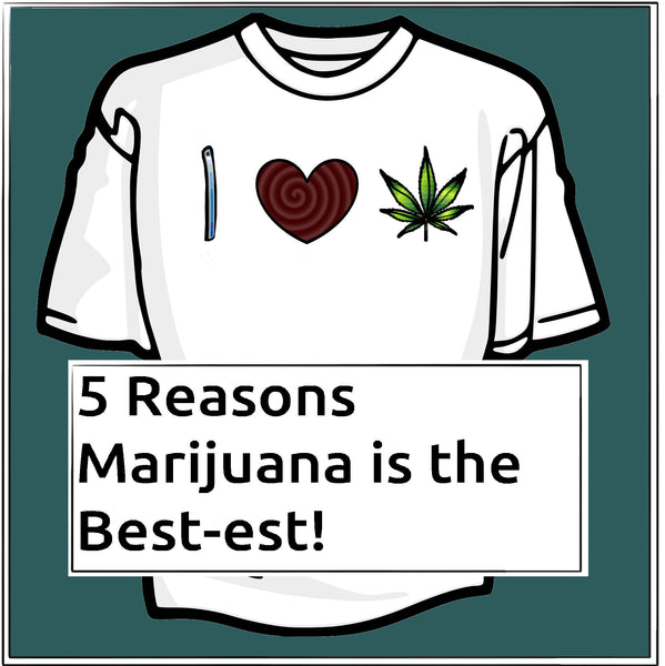 5 Reasons Marijuana is the Best-est
