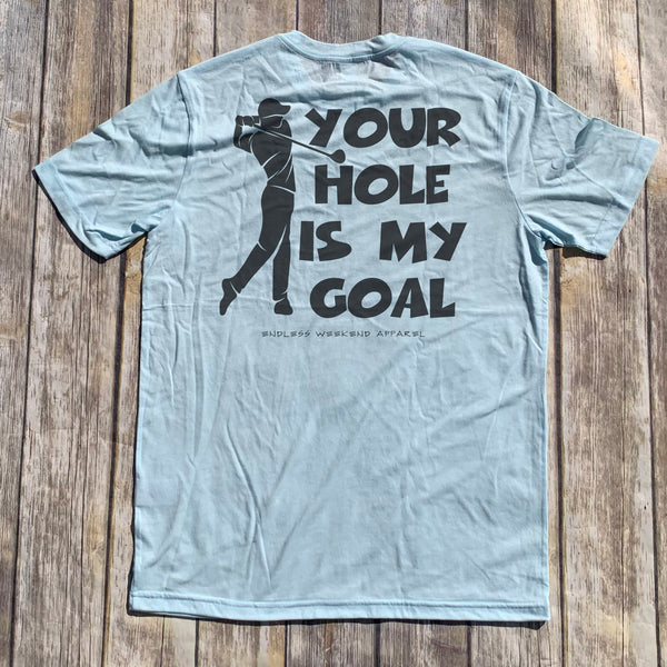 YOUR HOLE IS MY GOAL GOLF T-SHIRT