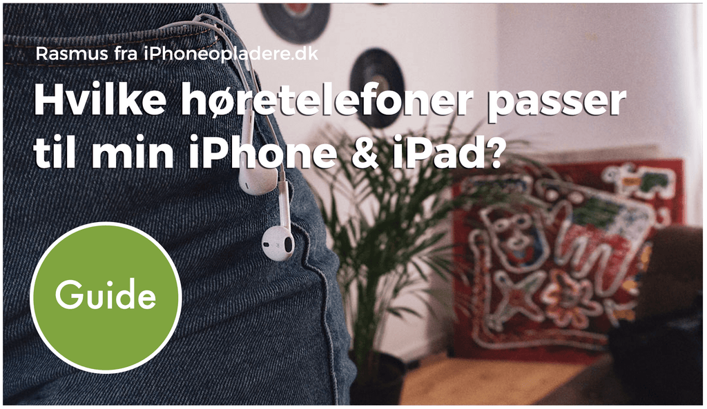 Guide: Hvilke høretelefoner til iPhone & iPad passer til min Apple enhed?