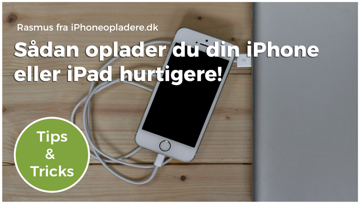 Tips & Tricks: Oplad din iPhone eller iPad hurtigere med disse råd!