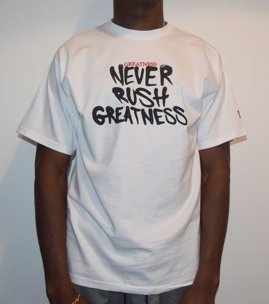 Never Rush Greatness / White T-Shirt