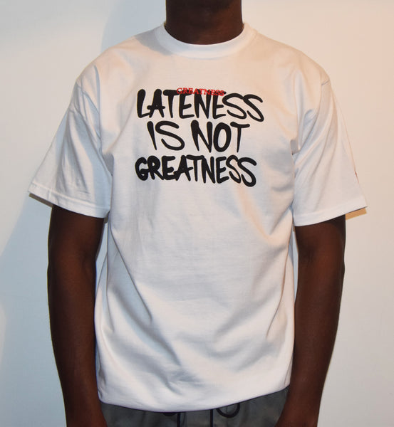 Lateness Is Not Greatness / White T-Shirt