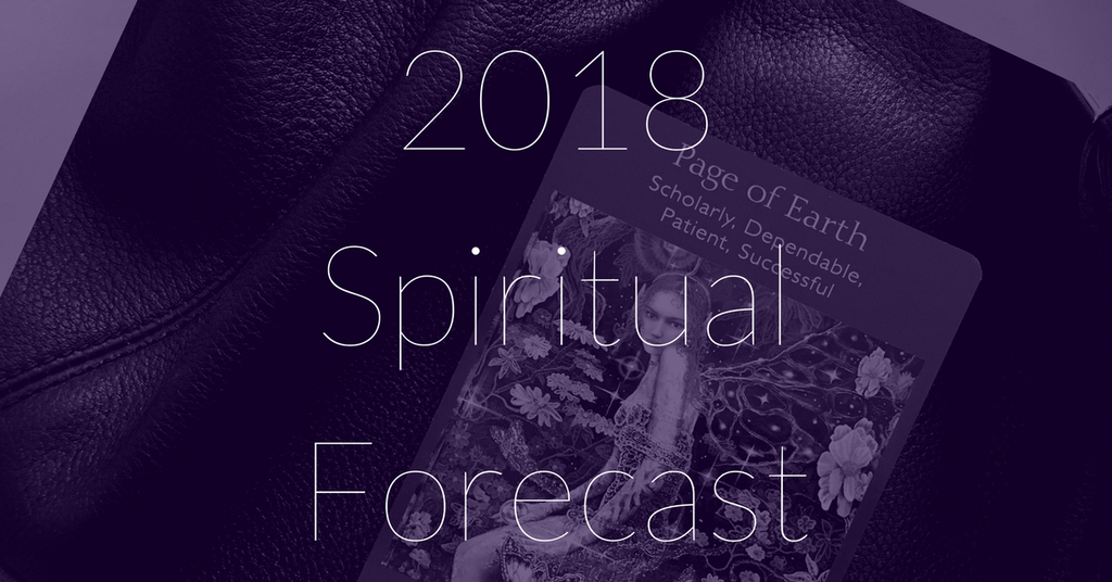 What's good for the New Year?? Your 2018 Spiritual Forecast is here!