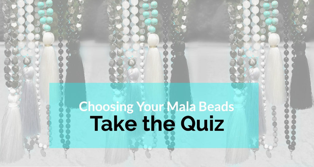 How to Choose the Mala Beads for You. Take the Quiz