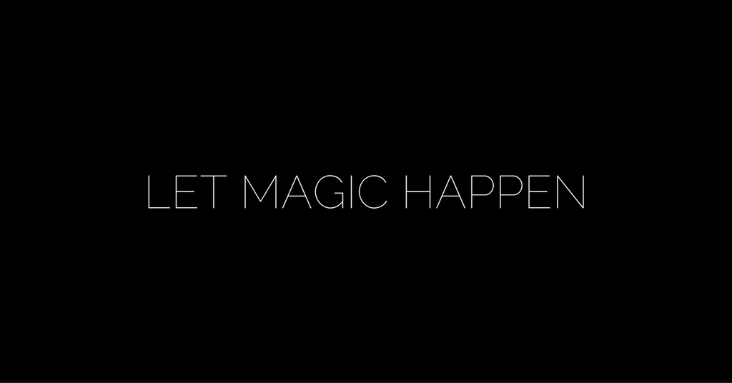 From Make it Happen TO: LET MAGIC HAPPEN