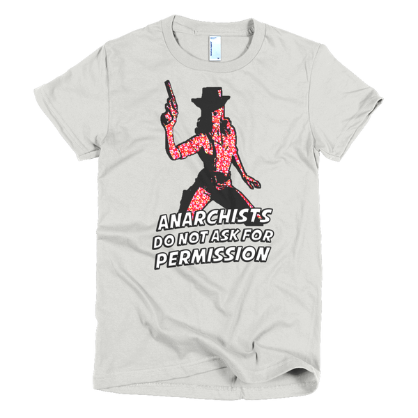 Anarchists Do Not Ask For Permission (women's tee)