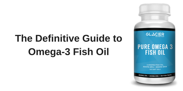The Definitive Guide to Omega-3 Fish Oil