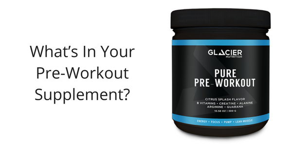 What's In Your Pre-Workout Supplement?