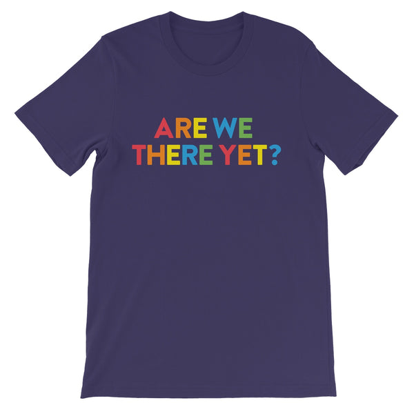 Are We There Yet? Unisex Short Sleeve T-Shirt