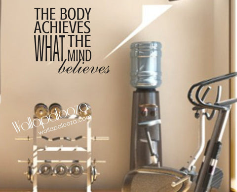 The Body Achieves what the mind believes Wall Decal - exercise wall decal - motivational wall decal
