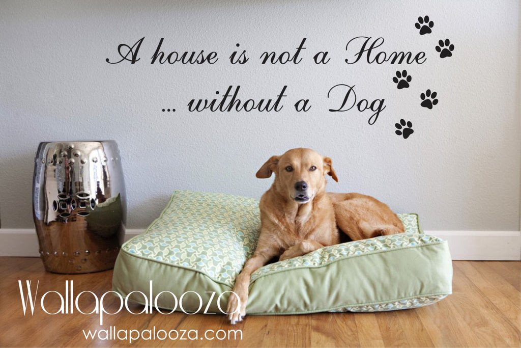 Pet Wall Decal   A House Is Not A Home Without A Dog Wall Decal