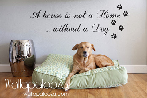 Pet Wall Decal - A House Is Not a Home Without a dog Wall decal - Dog wall decal
